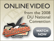Click here to view videos from the 2008 DU National Convention